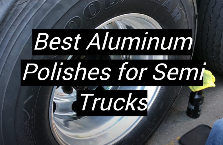 5 Best Aluminum Polishes for Semi Trucks