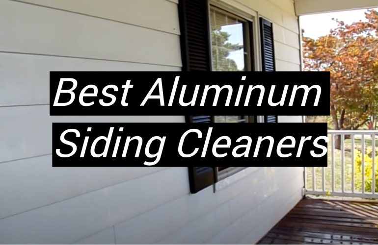 5 Best Aluminum Siding Cleaners