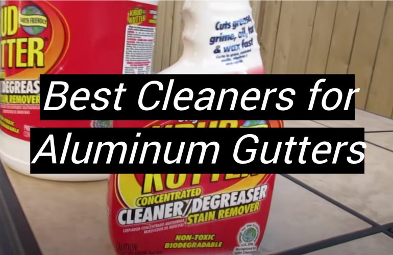 5 Best Cleaners for Aluminum Gutters