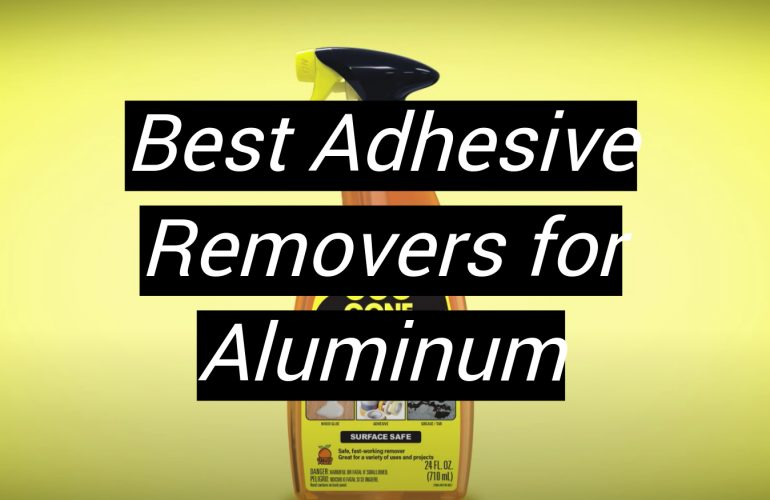 5 Best Adhesive Removers for Aluminum