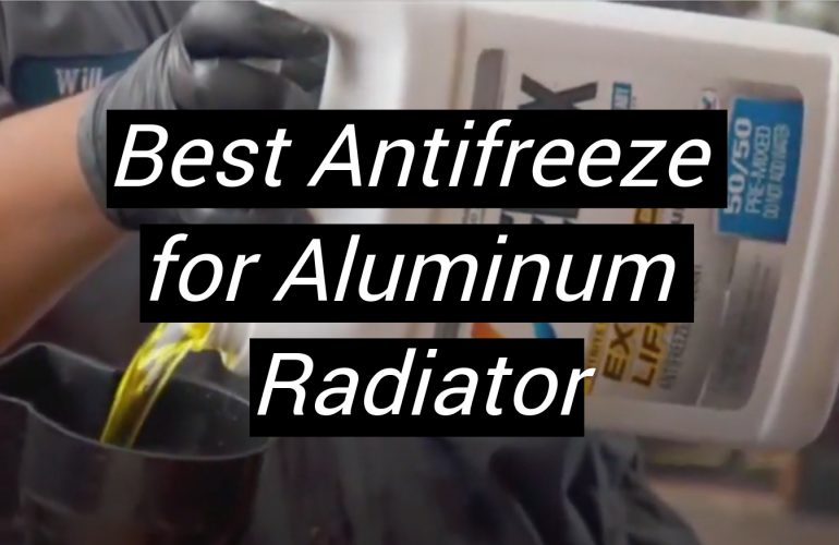 5 Best Antifreeze for Aluminum Radiator