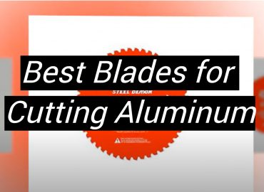 5 Best Blades for Cutting Aluminum