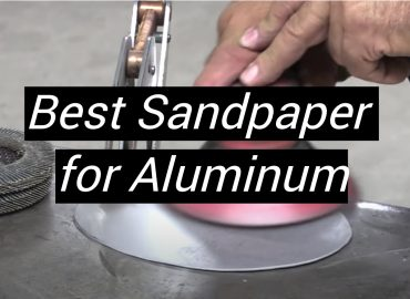 5 Best Sandpaper for Aluminum