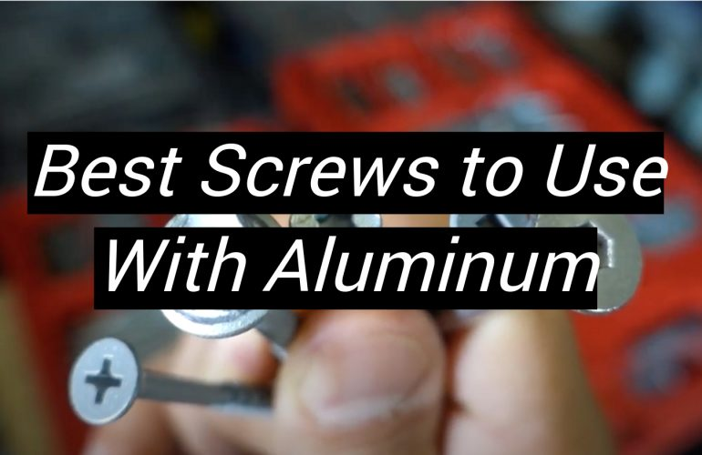 5 Best Screws to Use With Aluminum