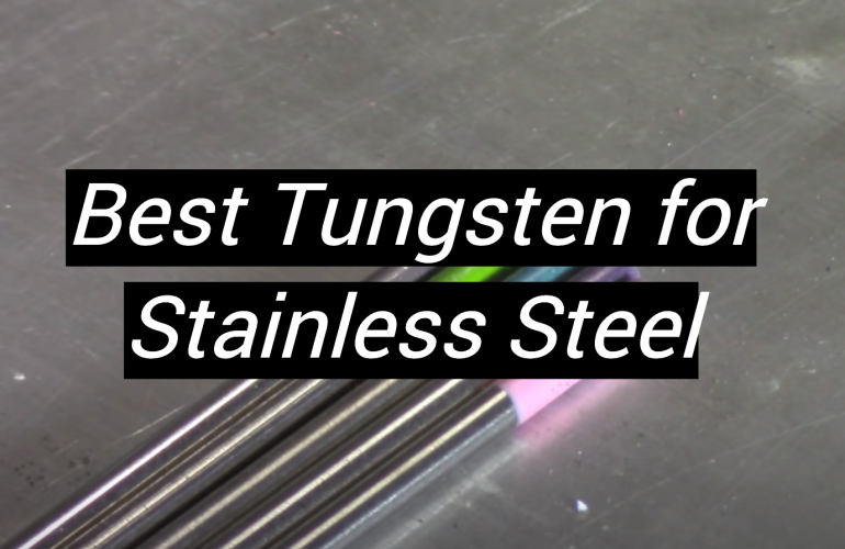 5 Best Tungsten for Stainless Steel