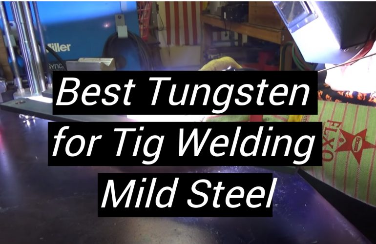 5 Best Tungsten for Tig Welding Mild Steel