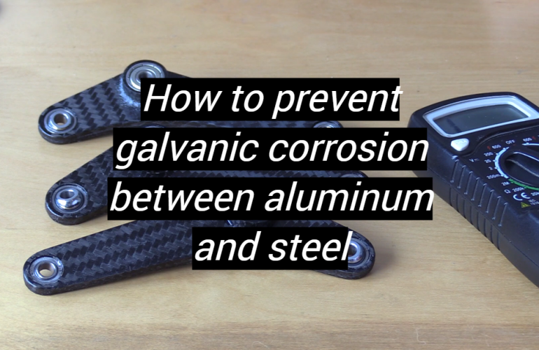 How to Prevent Galvanic Corrosion Between Aluminum and Steel?