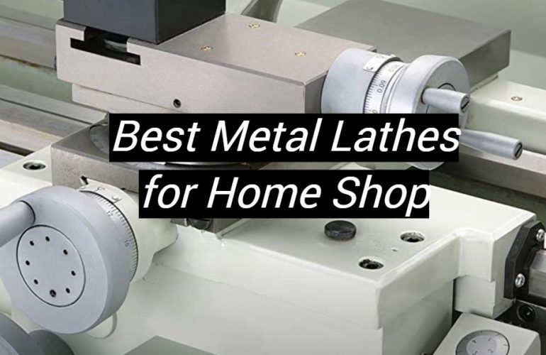 5 Best Metal Lathes for Home Shop