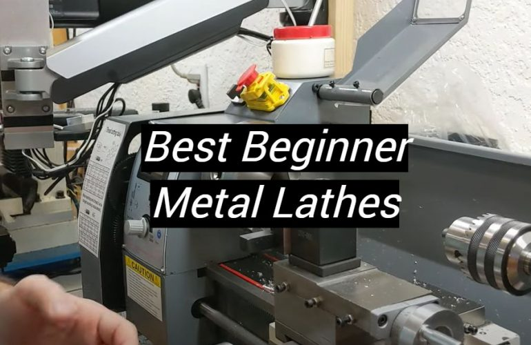 5 Best Beginner Metal Lathes