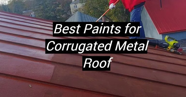 5 Best Paints for Corrugated Metal Roof