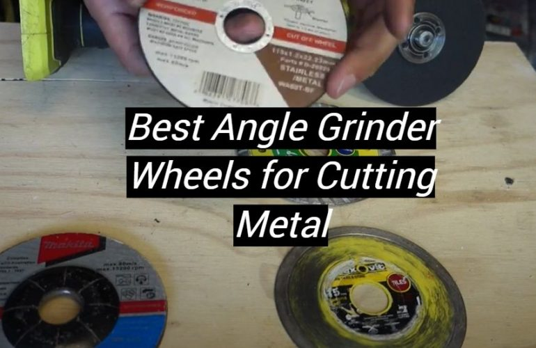 5 Best Angle Grinder Wheels for Cutting Metal