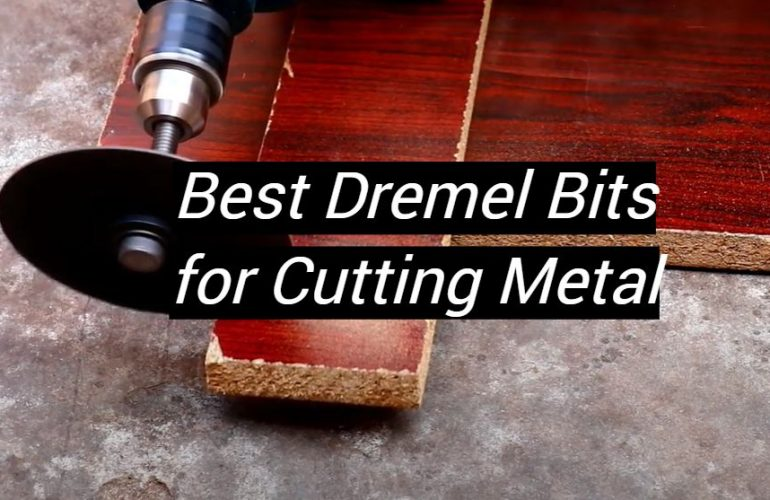 5 Best Dremel Bits for Cutting Metal