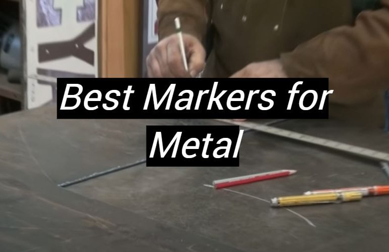 5 Best Markers for Metal