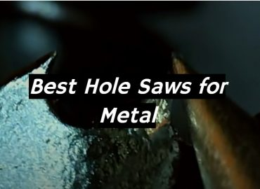 5 Best Hole Saws for Metal